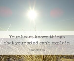 Your heart knows thingsthat your mind can´t explain